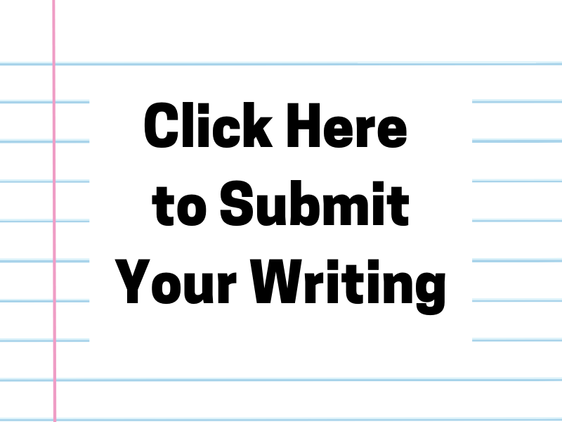Click Here to Submit Your Writing