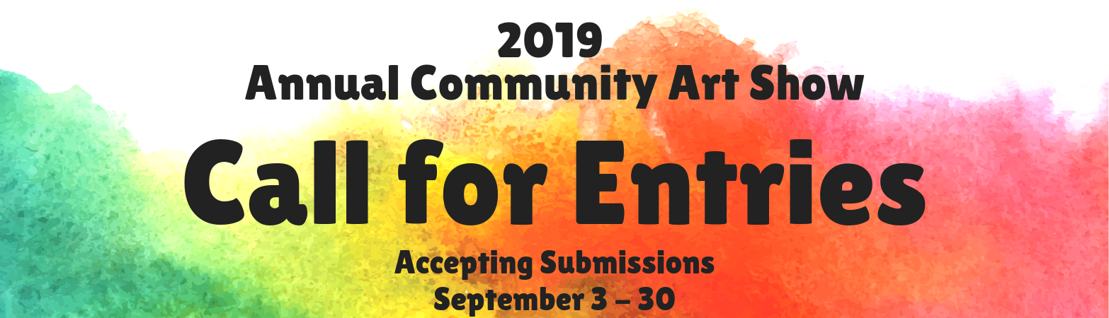 Annual Community Art Show 2019 Call for Entries September 3 - September 30